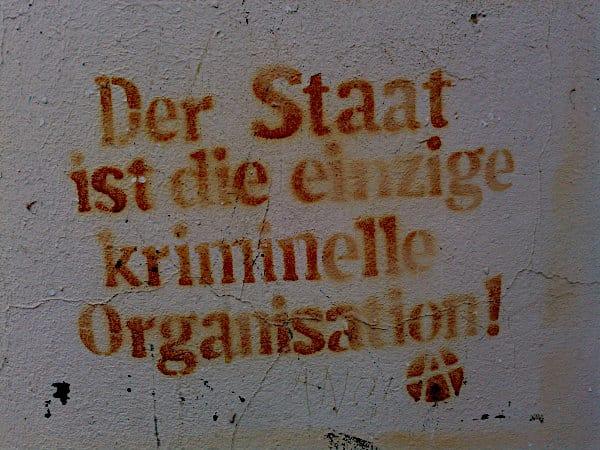 Der Staat ist die einzige kriminielle Organisation. Graffiti, Wien